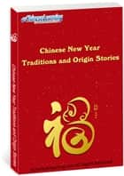 Learn Chinese with eChineseLearning's eBook - Chinese New Year Traditions and Origin Stories ebook by eChineseLearning