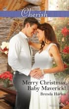 Merry Christmas, Baby Maverick! 電子書 by Brenda Harlen