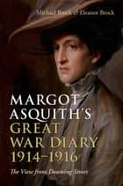 Margot Asquith's Great War Diary 1914-1916 - The View from Downing Street ebook by Michael Brock, Eleanor Brock