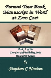 Format Your Book Manuscript in Word at Zero Cost ebook by Stephen C Norton
