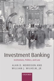 Investment Banking - Institutions, Politics, and Law ebook by Alan D. Morrison,William J. Wilhelm, Jr.
