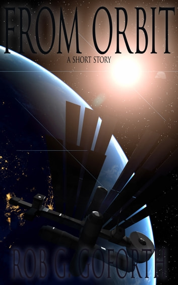 From Orbit - A short story ebook by Rob G. Goforth