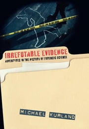 Irrefutable Evidence - A History of Forensic Science ebook by Michael Kurland