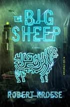 The Big Sheep - A Novel ebook by Robert Kroese