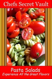 Pasta Salads: Experience All the Great Flavors ebook by Chefs Secret Vault