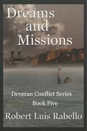 Dreams and Missions: Deveran Conflict Series Book Five ebook by Robert Luis Rabello