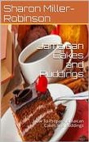 Jamaican Cakes and Puddings ebook by Sharon Miller-Robinson