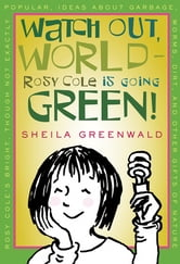 Watch Out, World--Rosy Cole is Going Green ebook by Sheila Greenwald