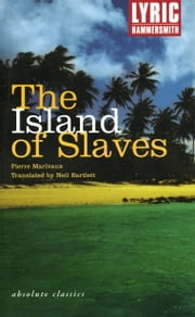 The Island of Slaves ebook by Pierre Carlet De Chamblain De Marivaux,Neil Bartlett