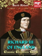 Richard III of England - Classic Children Book ebook by Jacob Abbott