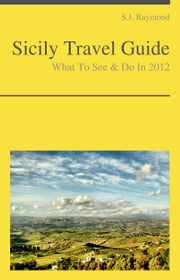 Sicily, Italy Travel Guide - What To See & Do ebook by S.J. Raymond