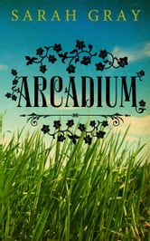Arcadium ebook by Sarah Gray