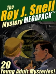 The Roy J. Snell Mystery MEGAPACK ® - 20 Young Adult Mysteries! ebook by Roy J. Snell