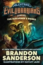 The Scrivener's Bones - Alcatraz vs. the Evil Librarians ebook by Brandon Sanderson