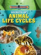 Secrets of Animal Life Cycles ebook by Andrew Solway,Britannica Digital Learning