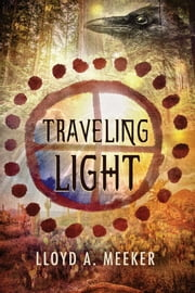 Traveling Light ebook by Lloyd A. Meeker