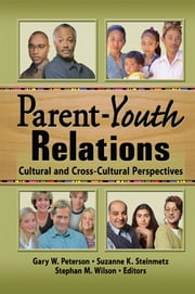 Parent-Youth Relations - Cultural and Cross-Cultural Perspectives ebook by Stephan Wilson,Gary W Peterson,Suzanne Steinmetz