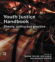 Youth Justice Handbook - Theory, Policy and Practice ebook by Wayne Taylor,Rod Earle,Richard Hester