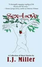 Sex and Love ebook by I.J. Miller