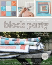 Block Party--The Modern Quilting Bee - The Journey of 12 Women, 1 Blog, & 12 Improvisational Projects ebook by Alissa Haight Carlton,Kristen Lejnieks,Denyse Schmidt