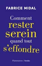Comment rester serein quand tout s'effondre ebook by Fabrice Midal