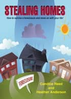 Stealing Homes; How to Survive a Foreclosure and Move on with Your Life ebook by Candice Reed Heather Anderson