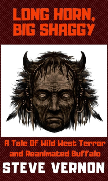 Long Horn, Big Shaggy: A Tale of Wild West Terror and Reanimated Buffalo ebook by Steve Vernon