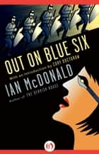 Out on Blue Six ebook by Ian McDonald,Cory Doctorow