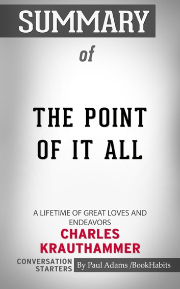 Summary of The Point of It All: A Lifetime of Great Loves and Endeavors ebook by Paul Adams