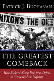 The Greatest Comeback - How Richard Nixon Rose from Defeat to Create the New Majority ebook by Patrick J. Buchanan