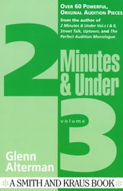 2 Minutes & Under Volume 3: Over 60 Powerful Original Audition Pieces ebook by Glenn Alterman