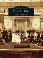 Christian County ebook by Chris Gilkey,William T. Turner