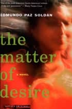 The Matter of Desire ebook by Edmundo Paz Soldan