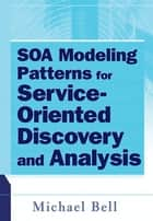 SOA Modeling Patterns for Service Oriented Discovery and Analysis ebook by Michael Bell