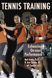 Tennis Training: Enhancing On-Court Performance ebook by Kovacs, Mark