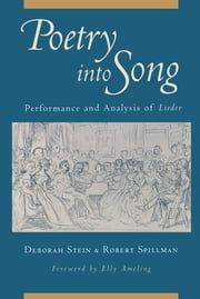 Poetry into Song - Performance and Analysis of Lieder ebook by Deborah Stein,Robert Spillman