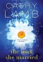 The Man She Married ebook by Cathy Lamb