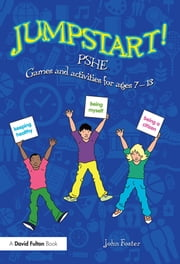 Jumpstart! PSHE - Games and activities for ages 7-13 ebook by John Foster