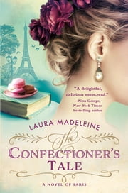 The Confectioner's Tale - A Novel of Paris ebook by Laura Madeleine