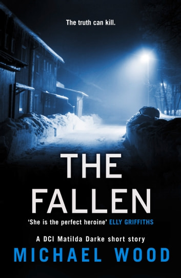 The Fallen: A DCI Matilda Darke short story ebook by Michael Wood