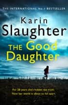 The Good Daughter: The gripping new bestselling thriller from a No. 1 author ebook by Karin Slaughter