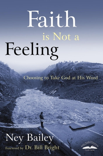 Faith Is Not a Feeling - Choosing to Take God at His Word ebook by Ney Bailey