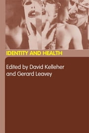 Identity and Health ebook by David Kelleher,Gerard Leavey
