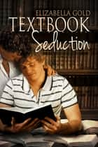 Textbook Seduction ebook by Elizabella Gold
