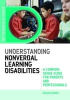 Understanding Nonverbal Learning Disabilities - A Common-Sense Guide for Parents and Professionals ebook by Maggie Mamen