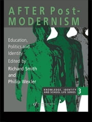 After Postmodernism - Education, Politics And Identity ebook by Richard Smith,Philip Wexler