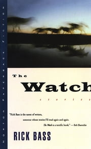 The Watch: Stories ebook by Rick Bass