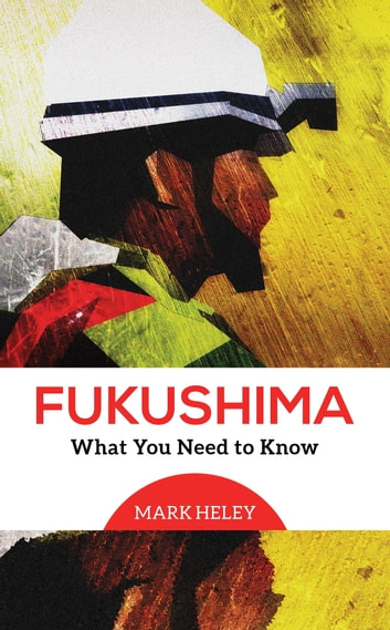 Fukushima - What You Need to Know ebook by Mark Heley