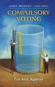 Compulsory Voting - For and Against ebook by Jason Brennan,Lisa Hill