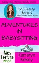 Adventures In Babysitting - Miss Fortune World: SS Beauty, #5 ebook by Kamaryn Kelsey